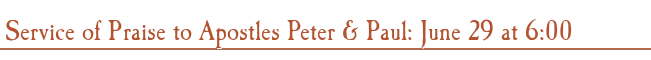 Service of Praise to Apostles Peter & Paul: June 29 at 6:00